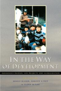 Book cover In the Way of Development: Indigenous Peoples, Life Projects and Globalization