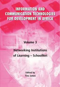 Book cover Information and Communication Technologies for Development in Africa Volume 3: Networking Institutions of Learning — SchoolNet