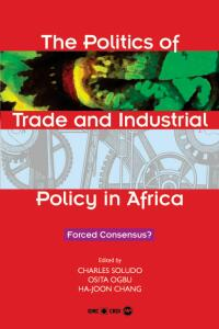 Couverture du livre The Politics of Trade and Industrial Policy in Africa : Forced Consensus ?