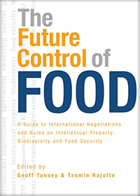 Book cover The Future Control of Food: A Guide to International Negotiations and Rules on Intellectual Property, Biodiversity and Food Security