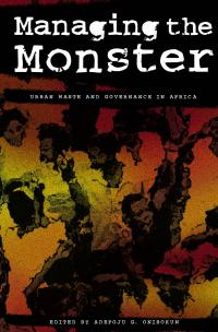 Book cover Managing the Monster: Urban Waste and Governance in Africa