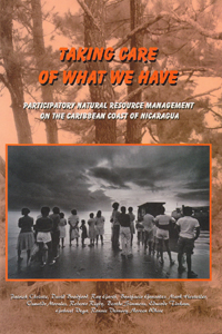 Couverture du livre Taking Care of What We Have : Participatory Natural Resource Management on the Caribbean Coast of Nicaragua